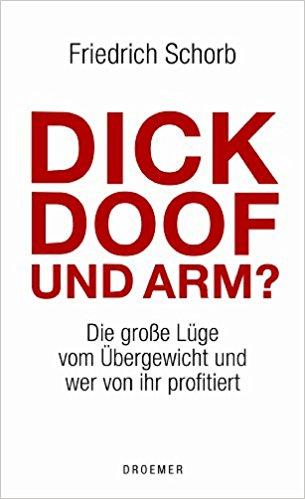 Dick doof und arm?